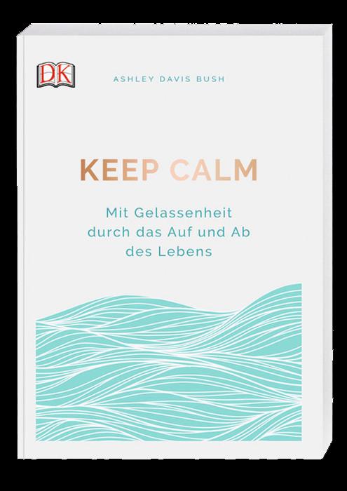 """""""Keep calm"""" Mit Gelassenheit durch das Auf und Ab des Lebens"""